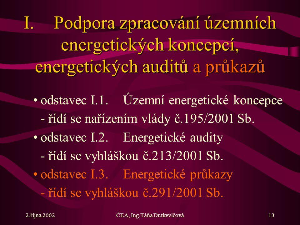 2.října 2002ČEA, Ing.Táňa Dutkevičová13 I.Podpora zpracování územních energetických koncepcí, energetických auditů a průkazů odstavec I.1. Územní ener