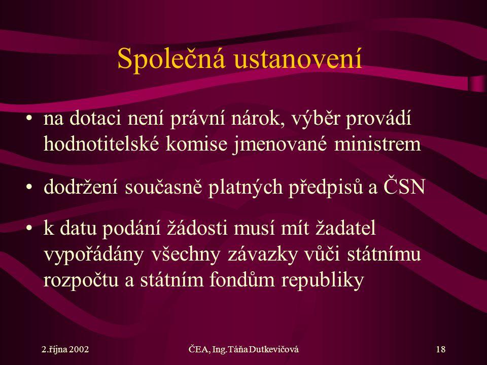 2.října 2002ČEA, Ing.Táňa Dutkevičová18 Společná ustanovení na dotaci není právní nárok, výběr provádí hodnotitelské komise jmenované ministrem dodrže