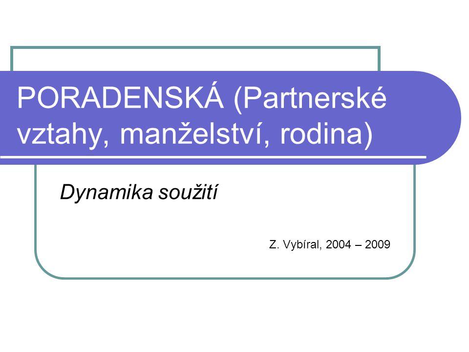 PORADENSKÁ (Partnerské vztahy, manželství, rodina) Dynamika soužití Z. Vybíral, 2004 – 2009