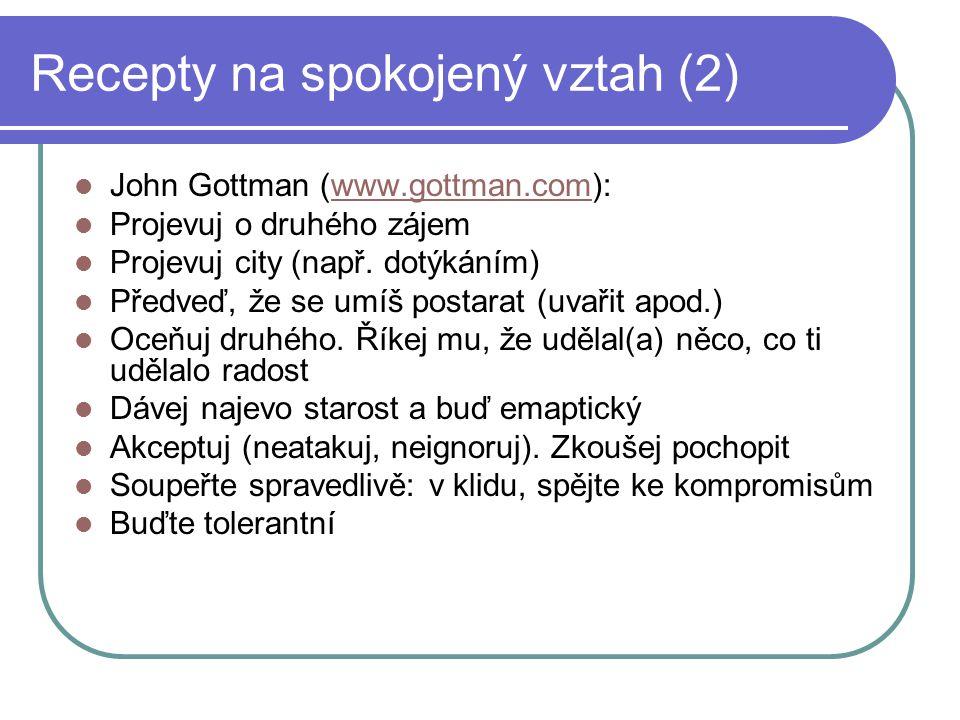 Recepty na spokojený vztah (2) John Gottman (www.gottman.com):www.gottman.com Projevuj o druhého zájem Projevuj city (např. dotýkáním) Předveď, že se