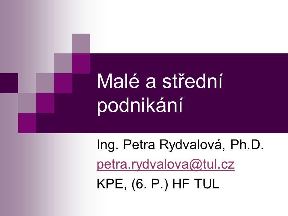 Malé a střední podnikání Ing. Petra Rydvalová, Ph.D. petra.rydvalova@tul.cz KPE, (6. P.) HF TUL