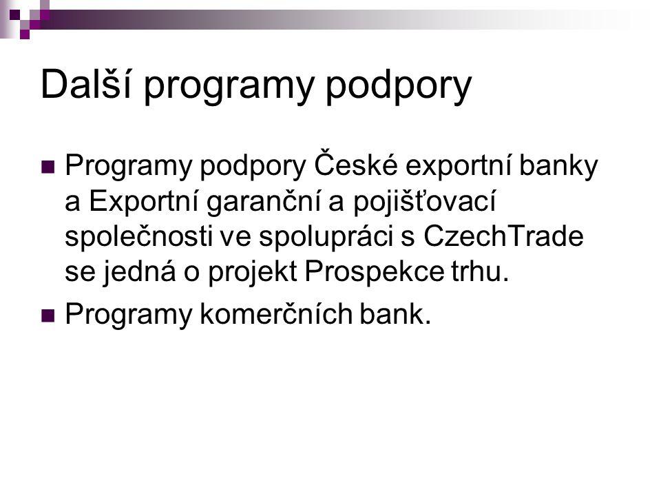 Další programy podpory Programy podpory České exportní banky a Exportní garanční a pojišťovací společnosti ve spolupráci s CzechTrade se jedná o proje