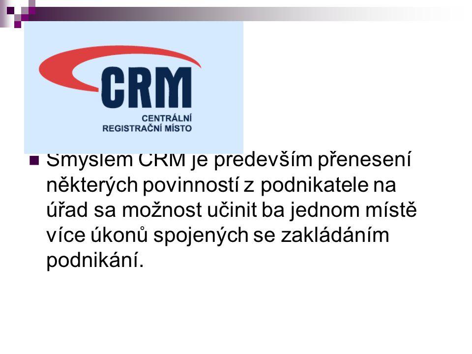 Smyslem CRM je především přenesení některých povinností z podnikatele na úřad sa možnost učinit ba jednom místě více úkonů spojených se zakládáním pod