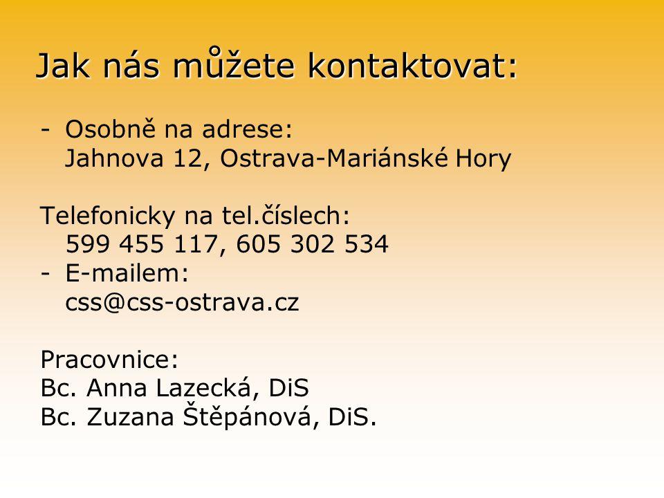 Jak nás můžete kontaktovat: -Osobně na adrese: Jahnova 12, Ostrava-Mariánské Hory Telefonicky na tel.číslech: 599 455 117, 605 302 534 -E-mailem: css@