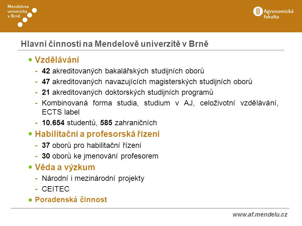 www.af.mendelu.cz Hlavní činnosti na Mendelově univerzitě v Brně ● Vzdělávání -42 akreditovaných bakalářských studijních oborů -47 akreditovaných nava