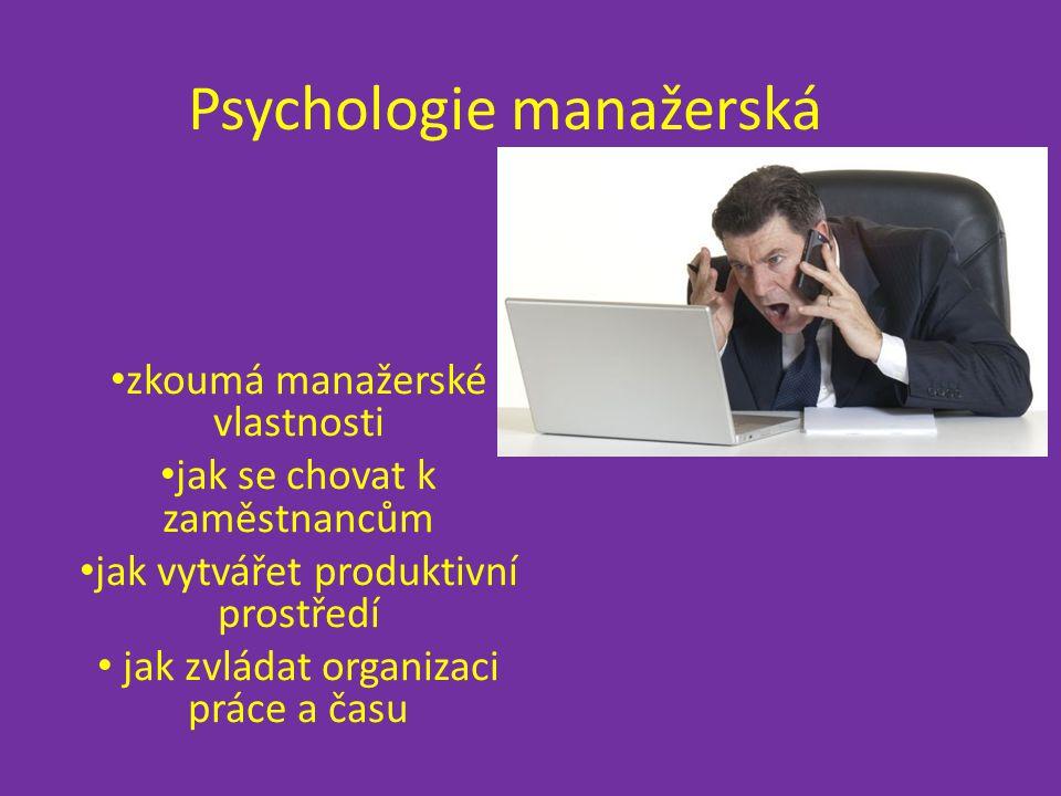 Psychologie manažerská zkoumá manažerské vlastnosti jak se chovat k zaměstnancům jak vytvářet produktivní prostředí jak zvládat organizaci práce a času