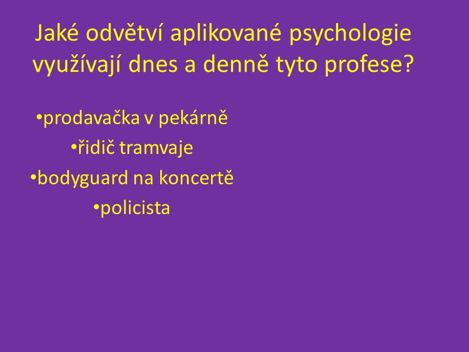 Jaké odvětví aplikované psychologie využívají dnes a denně tyto profese.
