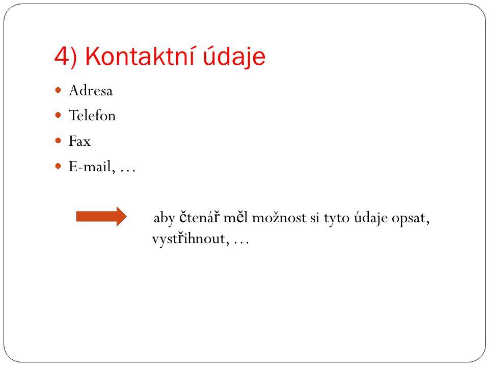 4) Kontaktní údaje Adresa Telefon Fax E-mail, … aby č tená ř m ě l možnost si tyto údaje opsat, vyst ř ihnout, …