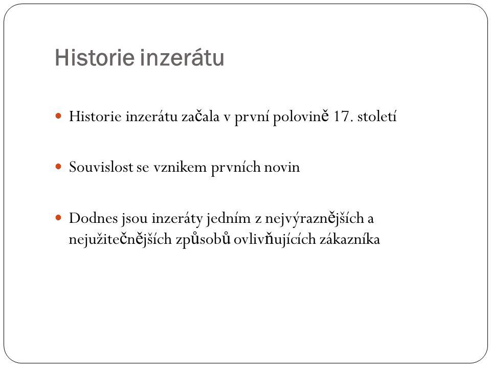 Historie inzerátu Historie inzerátu za č ala v první polovin ě 17. století Souvislost se vznikem prvních novin Dodnes jsou inzeráty jedním z nejvýrazn