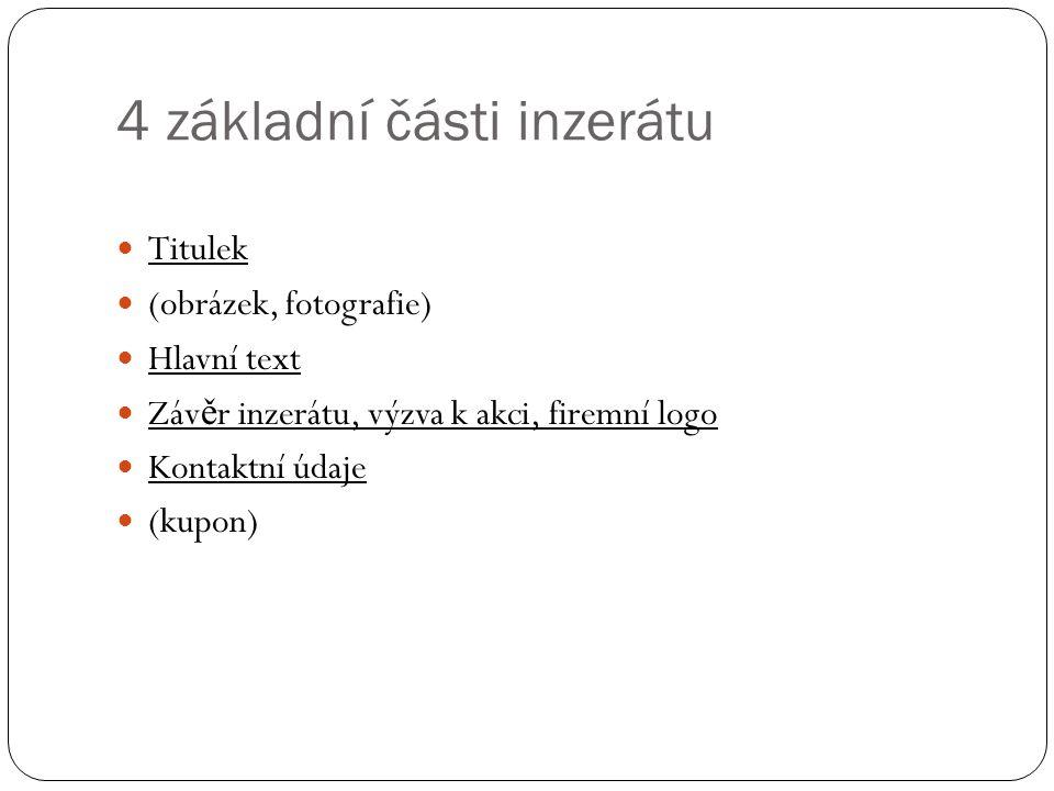 4 základní části inzerátu Titulek (obrázek, fotografie) Hlavní text Záv ě r inzerátu, výzva k akci, firemní logo Kontaktní údaje (kupon)