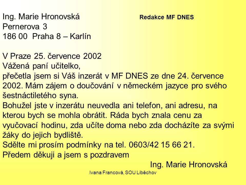 Ing. Marie Hronovská Redakce MF DNES Pernerova 3 186 00 Praha 8 – Karlín V Praze 25. července 2002 Vážená paní učitelko, přečetla jsem si Váš inzerát