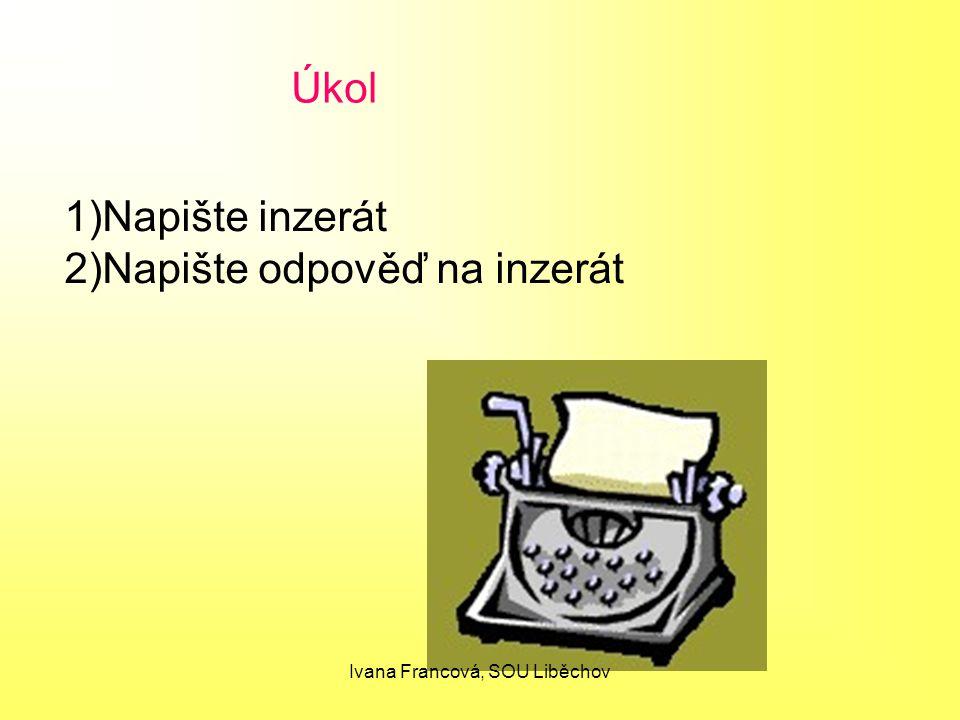 Úkol 1)Napište inzerát 2)Napište odpověď na inzerát Ivana Francová, SOU Liběchov