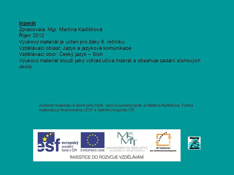 Inzerát Zpracovala: Mgr. Martina Kadlčková Říjen 2012 Výukový materiál je určen pro žáky 6. ročníku. Vzdělávací oblast: Jazyk a jazyková komunikace Vz