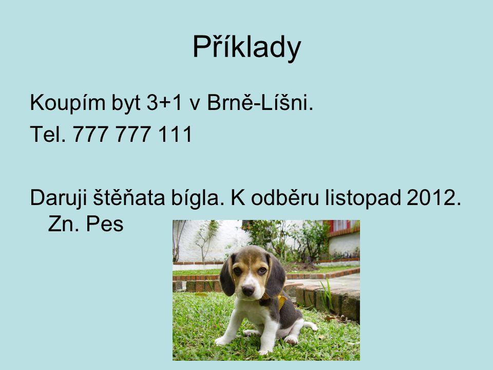 Příklady Koupím byt 3+1 v Brně-Líšni. Tel. 777 777 111 Daruji štěňata bígla.