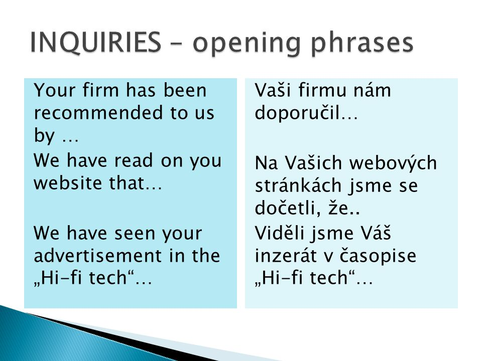 "Your firm has been recommended to us by … We have read on you website that… We have seen your advertisement in the ""Hi-fi tech""… Vaši firmu nám doporu"