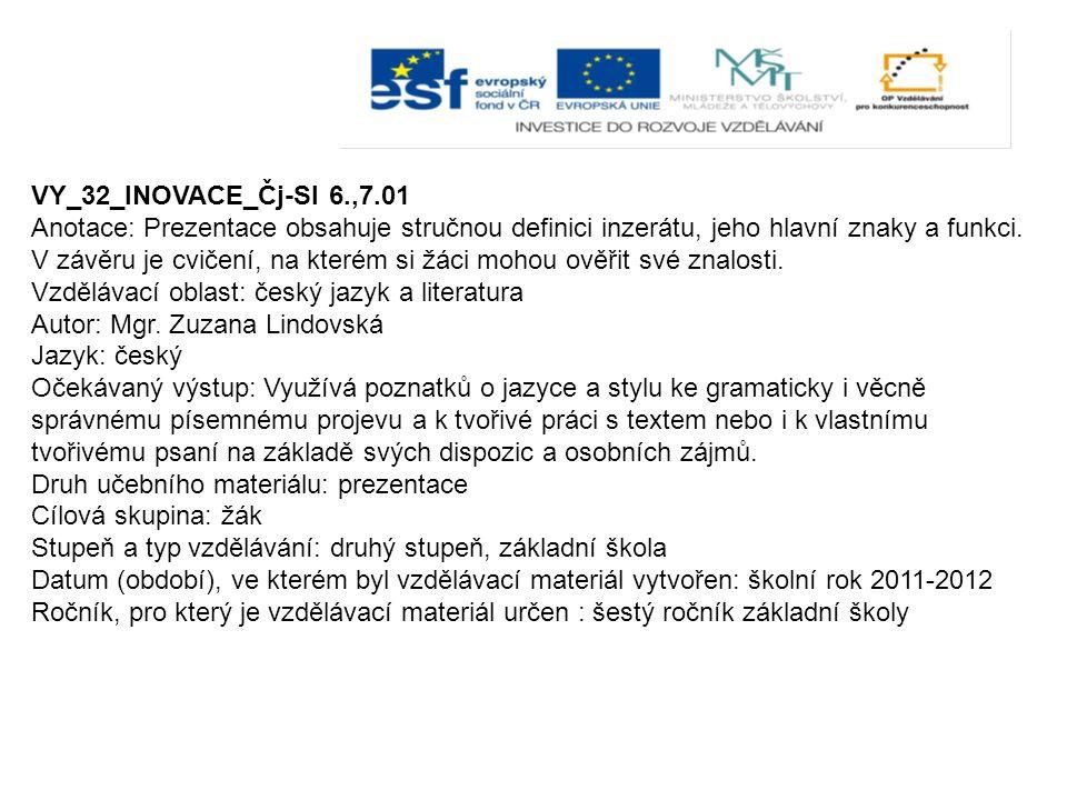 VY_32_INOVACE_Čj-Sl 6.,7.01 Anotace: Prezentace obsahuje stručnou definici inzerátu, jeho hlavní znaky a funkci.