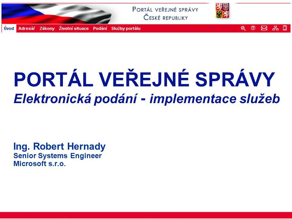 Portál veřejné správy © 2002 IBM Corporation ISSS 2003 PORTÁL VEŘEJNÉ SPRÁVY Elektronická podání - implementace služeb Ing. Robert Hernady Senior Syst