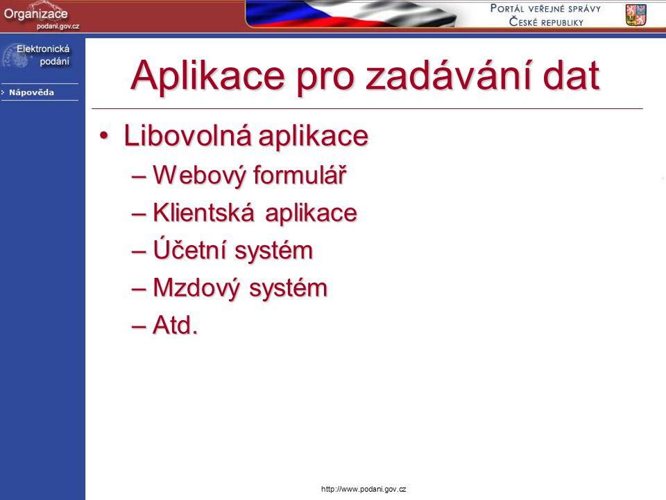 http://www.podani.gov.cz Aplikace pro zadávání dat Libovolná aplikaceLibovolná aplikace –Webový formulář –Klientská aplikace –Účetní systém –Mzdový systém –Atd.
