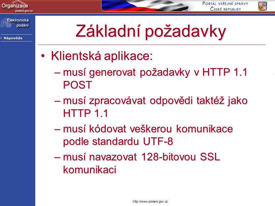 http://www.podani.gov.cz Základní požadavky Klientská aplikace:Klientská aplikace: –musí generovat požadavky v HTTP 1.1 POST –musí zpracovávat odpovědi taktéž jako HTTP 1.1 –musí kódovat veškerou komunikace podle standardu UTF-8 –musí navazovat 128-bitovou SSL komunikaci