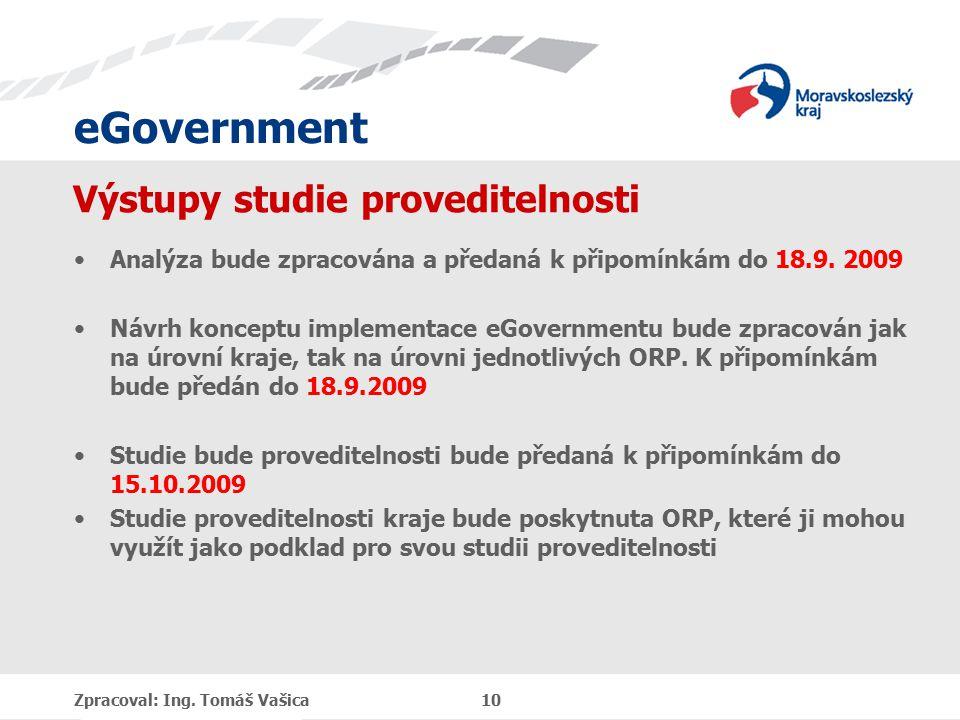 eGovernment Výstupy studie proveditelnosti Analýza bude zpracována a předaná k připomínkám do 18.9. 2009 Návrh konceptu implementace eGovernmentu bude