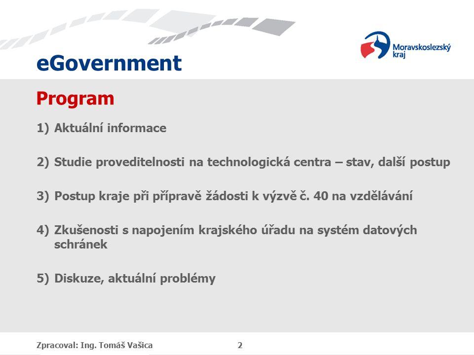 eGovernment Program 1)Aktuální informace 2)Studie proveditelnosti na technologická centra – stav, další postup 3)Postup kraje při přípravě žádosti k výzvě č.