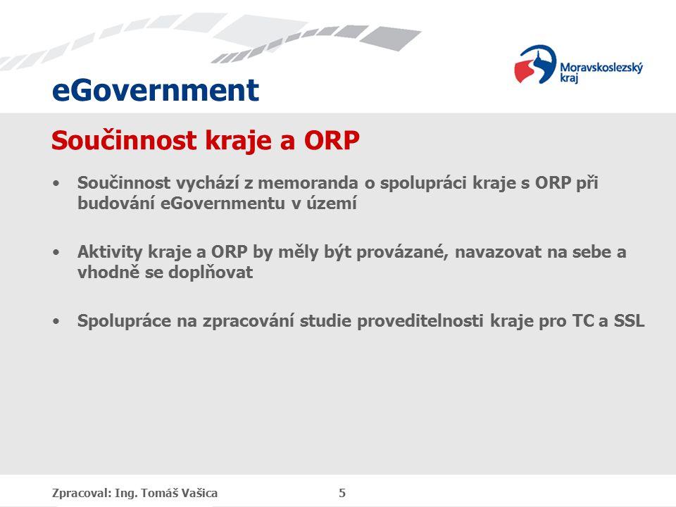 eGovernment Součinnost kraje a ORP Součinnost vychází z memoranda o spolupráci kraje s ORP při budování eGovernmentu v území Aktivity kraje a ORP by měly být provázané, navazovat na sebe a vhodně se doplňovat Spolupráce na zpracování studie proveditelnosti kraje pro TC a SSL Zpracoval: Ing.
