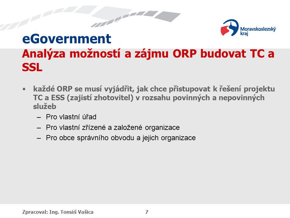 eGovernment Analýza možností a zájmu ORP budovat TC a SSL každé ORP se musí vyjádřit, jak chce přistupovat k řešení projektu TC a ESS (zajistí zhotovi