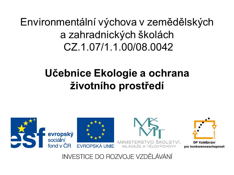 Environmentální výchova v zemědělských a zahradnických školách CZ.1.07/1.1.00/08.0042 Učebnice Ekologie a ochrana životního prostředí