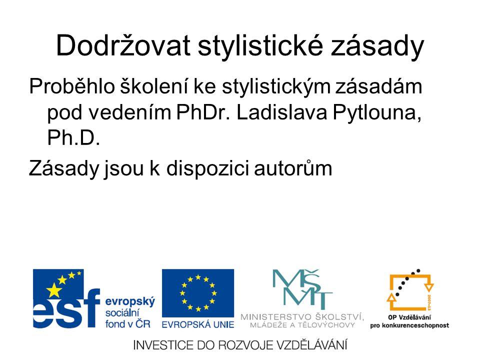 Dodržovat stylistické zásady Proběhlo školení ke stylistickým zásadám pod vedením PhDr. Ladislava Pytlouna, Ph.D. Zásady jsou k dispozici autorům