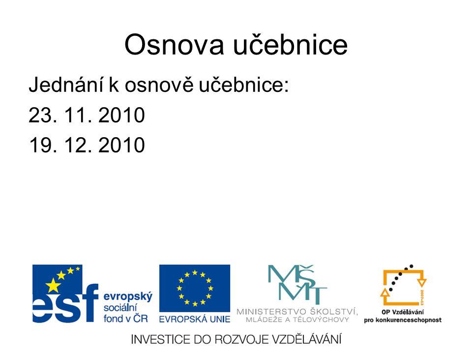 Osnova učebnice Jednání k osnově učebnice: 23. 11. 2010 19. 12. 2010