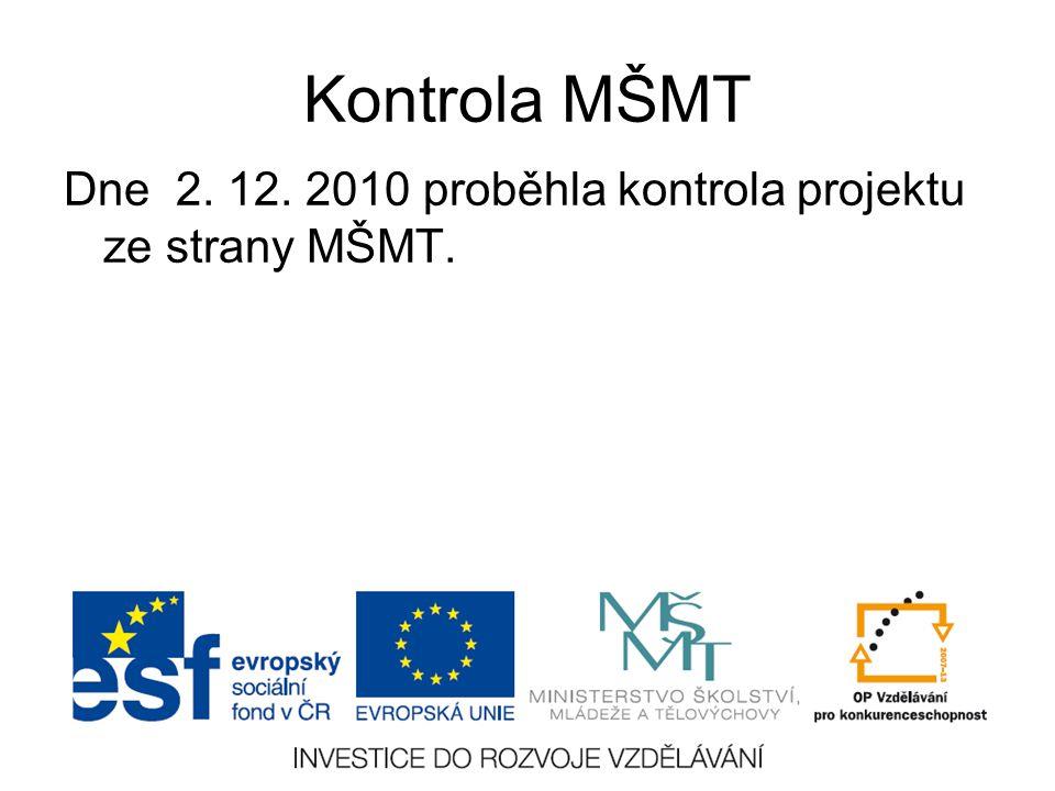 Kontrola MŠMT Dne 2. 12. 2010 proběhla kontrola projektu ze strany MŠMT.