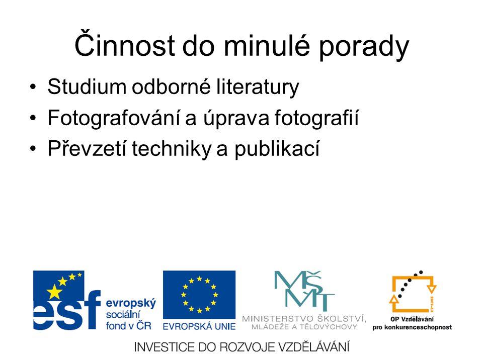 Činnost do minulé porady Studium odborné literatury Fotografování a úprava fotografií Převzetí techniky a publikací
