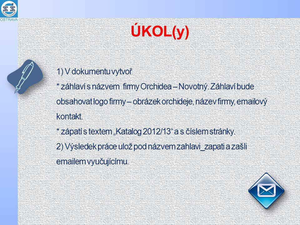 1) V dokumentu vytvoř * záhlaví s názvem firmy Orchidea – Novotný.