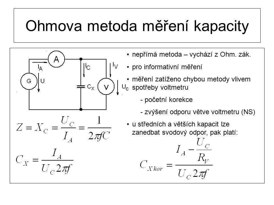 Ohmova metoda měření kapacity nepřímá metoda – vychází z Ohm. zák. pro informativní měření měření zatíženo chybou metody vlivem spotřeby voltmetru - p