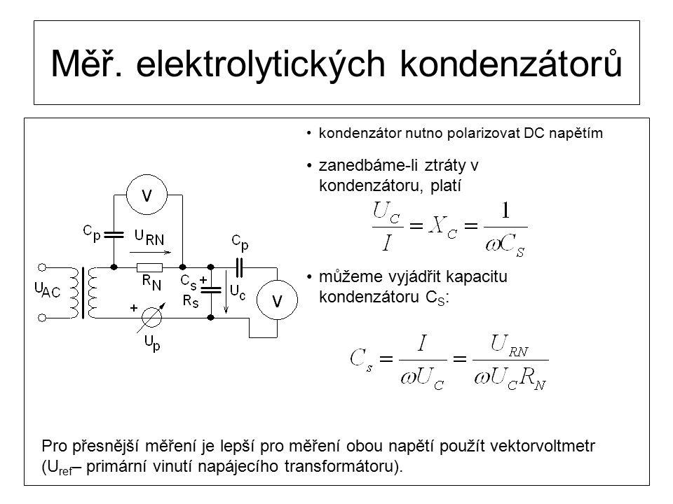 Měř. elektrolytických kondenzátorů kondenzátor nutno polarizovat DC napětím zanedbáme-li ztráty v kondenzátoru, platí můžeme vyjádřit kapacitu kondenz