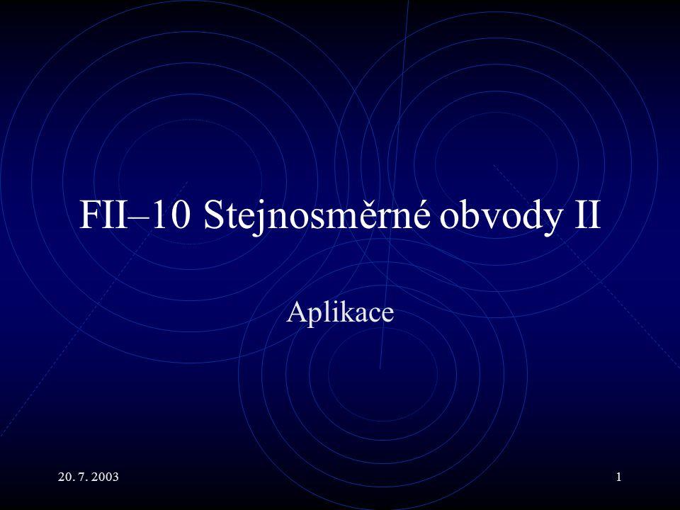 20. 7. 20031 FII–10 Stejnosměrné obvody II Aplikace