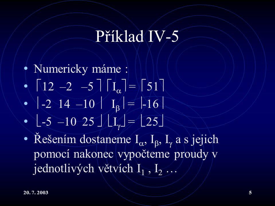 20. 7. 20035 Příklad IV-5 Numericky máme :  12 –2 –5   I   =  51   -2 14 –10  I   =  -16   -5 –10 25   I   =  25  Řešením dostanem