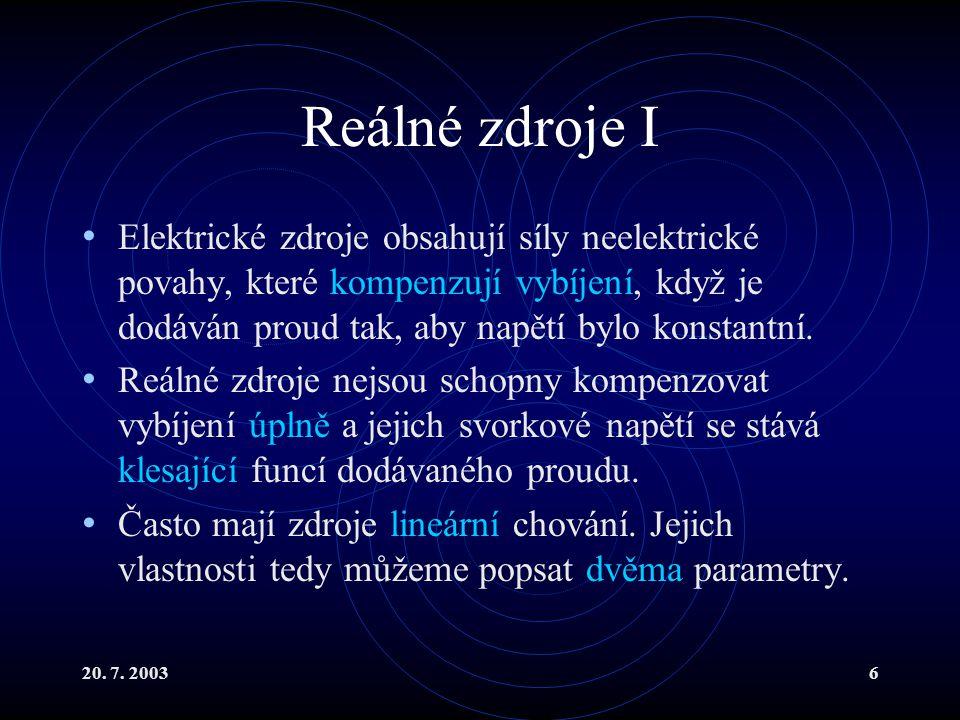 20. 7. 20036 Reálné zdroje I Elektrické zdroje obsahují síly neelektrické povahy, které kompenzují vybíjení, když je dodáván proud tak, aby napětí byl
