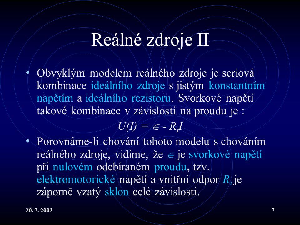 20. 7. 20037 Reálné zdroje II Obvyklým modelem reálného zdroje je seriová kombinace ideálního zdroje s jistým konstantním napětím a ideálního rezistor