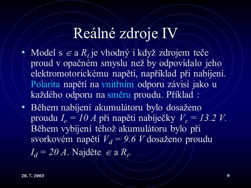 20. 7. 20039 Reálné zdroje IV Model s  a R i je vhodný i když zdrojem teče proud v opačném smyslu než by odpovídalo jeho elektromotorickému napětí, n