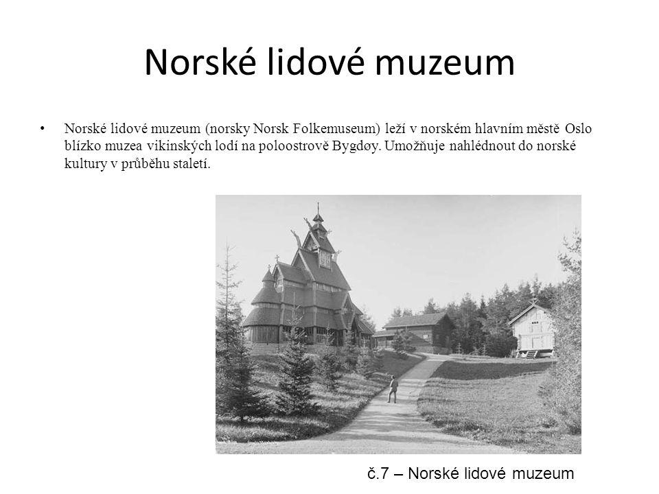 Norské lidové muzeum Norské lidové muzeum (norsky Norsk Folkemuseum) leží v norském hlavním městě Oslo blízko muzea vikinských lodí na poloostrově Bygdøy.