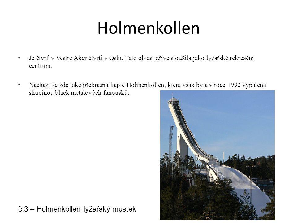 Holmenkollen Je čtvrť v Vestre Aker čtvrti v Oslu.