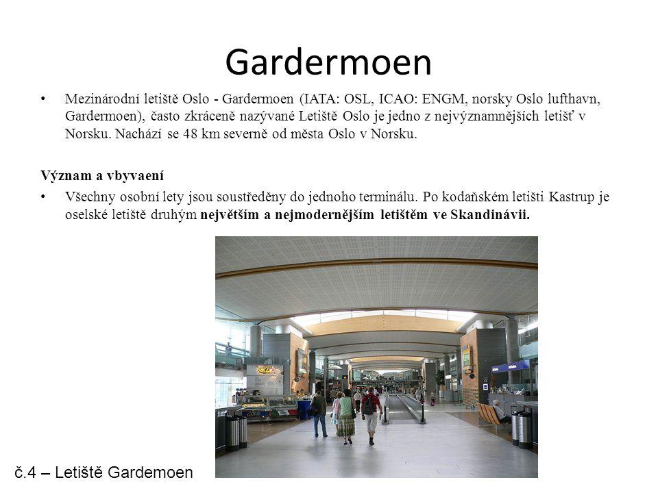 Gardermoen Mezinárodní letiště Oslo - Gardermoen (IATA: OSL, ICAO: ENGM, norsky Oslo lufthavn, Gardermoen), často zkráceně nazývané Letiště Oslo je jedno z nejvýznamnějších letišť v Norsku.