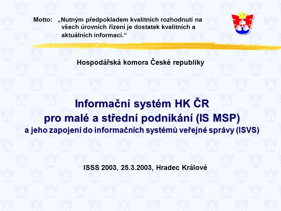 IS MSP proto umožňuje  interaktivní přístup uživatelů tak, aby podporoval komunikaci zainteresovaných subjektů a agentur  spojit funkce publikačního a obchodně – informačního systému  provádět všechny důležité funkce a úkony pro publikaci informací s členěním podle cílových subjektů  datovou komunikaci a shromáždění dat  automatizované zpracování a redistribuci  datové napojení dalších IS  integraci do Portálu veřejné správy ISSS 2003 25.3.2003, Hradec Králové IS MSP