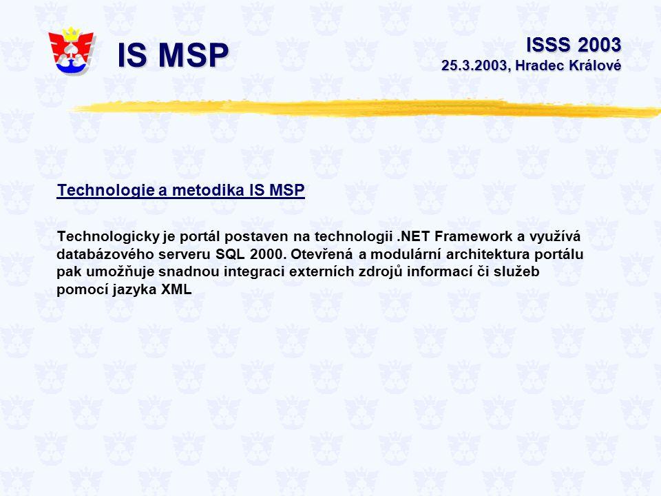 Technologie a metodika IS MSP Technologicky je portál postaven na technologii.NET Framework a využívá databázového serveru SQL 2000. Otevřená a modulá