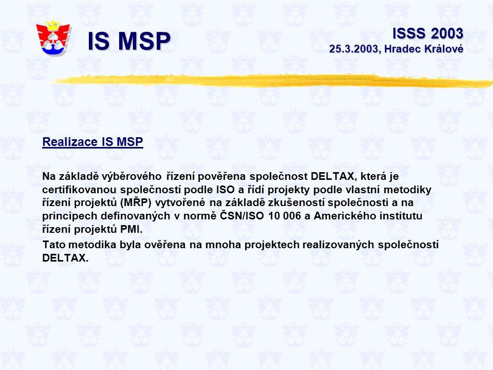 Realizace IS MSP Na základě výběrového řízení pověřena společnost DELTAX, která je certifikovanou společností podle ISO a řídí projekty podle vlastní metodiky řízení projektů (MŘP) vytvořené na základě zkušeností společnosti a na principech definovaných v normě ČSN/ISO 10 006 a Amerického institutu řízení projektů PMI.