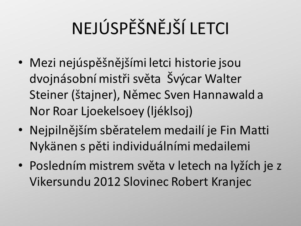 NEJÚSPĚŠNĚJŠÍ LETCI Mezi nejúspěšnějšími letci historie jsou dvojnásobní mistři světa Švýcar Walter Steiner (štajner), Němec Sven Hannawald a Nor Roar