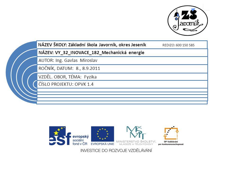 NÁZEV ŠKOLY: Základní škola Javorník, okres Jeseník REDIZO: 600 150 585 NÁZEV: VY_32_INOVACE_182_Mechanická energie AUTOR: Ing.