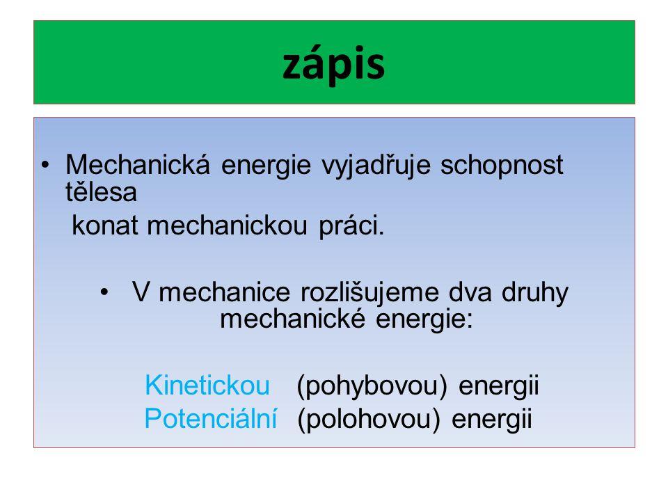 zápis Mechanická energie vyjadřuje schopnost tělesa konat mechanickou práci.