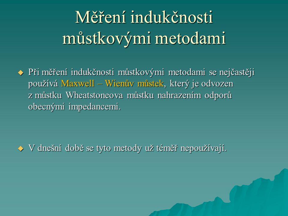 Měření indukčnosti můstkovými metodami  Při měření indukčnosti můstkovými metodami se nejčastěji používá Maxwell – Wienův můstek, který je odvozen z